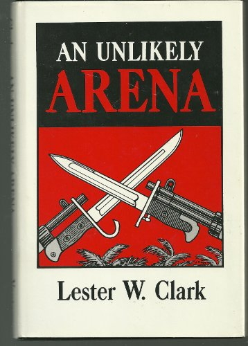 An Unlikely Arena - SIGNED: Clark, Lester W.