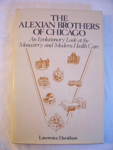 9780533086894: The Alexian Brothers: An Evolutionary Look at the Monastery and Modern Health Care