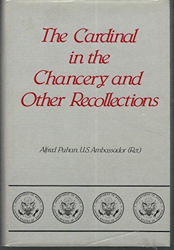 The Cardinal in the Chancery and Other Recollections: Puhan, Alfred (US Ambassador, Ret) *Author ...