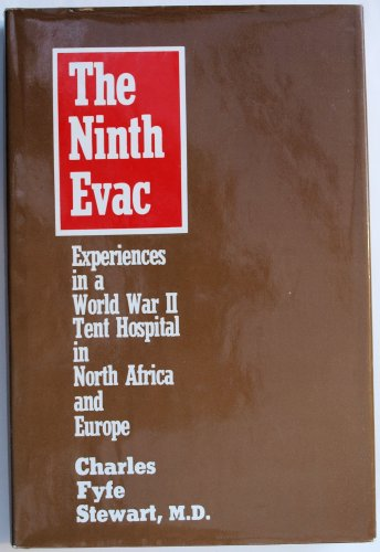 Ninth Evac: Experiences in a World War II Tent Hospital in North Africa and Europe: Stewart, ...