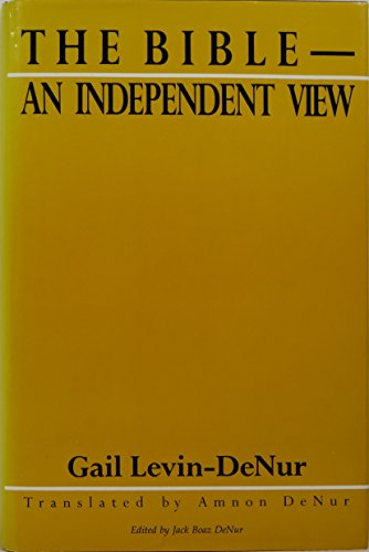 The Bible - An Independent View: Gail Levin-DeNur