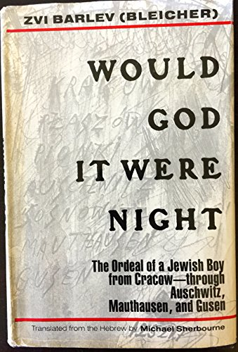 Would God It Were Night: The Ordeal of a Jewish Boy from Cracow - Through Auschwitz, Mauthausen, ...