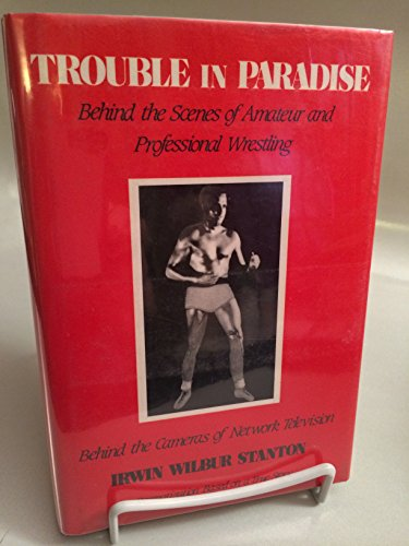 9780533092482: Trouble in Paradise: Behind the Scenes of Amateur and Professional Wrestling--Behind the Cameras of Network Television