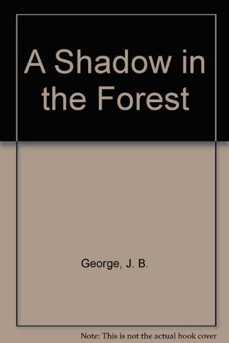 A Shadow in the Forest: George, J. B.