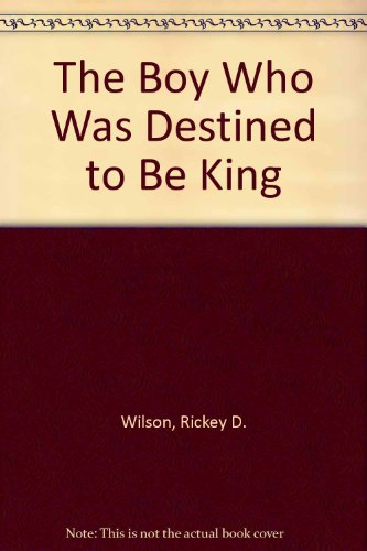 9780533094448: The Boy Who Was Destined to Be King
