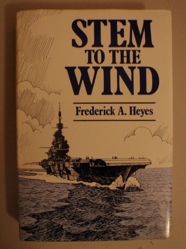 Stem to the Wind: Heyes Frederick A.