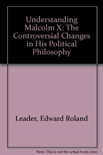 Understanding Malcolm X: The Controversial Changes in His Political Philosophy: Leader, Edward R.