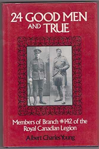 Twenty-Four Good Men and True: Members of Branch #142 of the Royal Canadian Legion