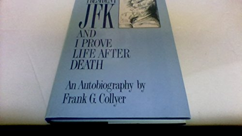 President JFK and I Prove Life After: Collyer, Frank G.