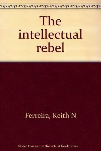 The Intellectual Rebel: Ferreira, Keith N.