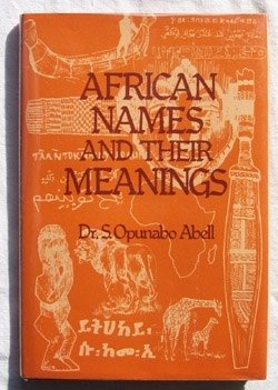 African Names and Their Meanings: Abell, Dr. S. Opunabo