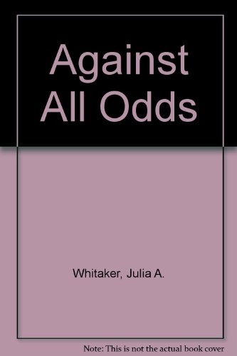 Against All Odds: Whitaker, Julia A.
