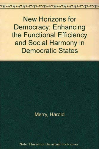 New Horizons For Democracy : Enhancing the: Merry, Harold