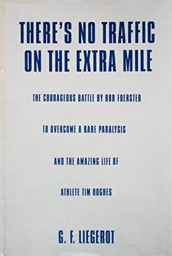 9780533102112: There's No Traffic on the Extra Mile: The Courageous Battle by Bob Foerster to Overcome a Rare Paralysis and the Amazing Life of Athlete Tim Hughes