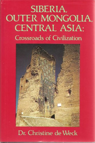 Siberia, Outer Mongolia, Central Asia: Crosslands of Civilization