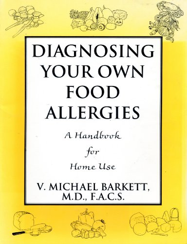 Diagnosing Your Own Food Allergies: A Handbook for Home Use {FIRST EDITION}: Barkett, MD, FACS, V. ...
