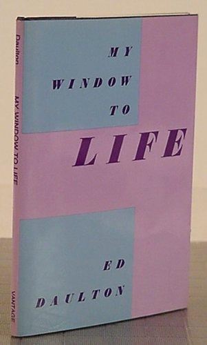 My Window to Life: Daulton, Ed
