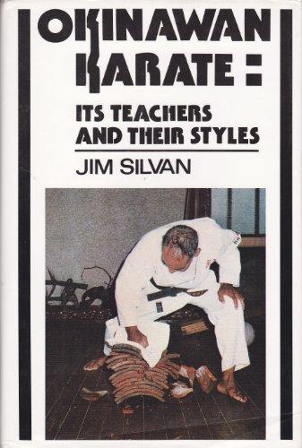 Okinawan Karate: Its Teachers and Their Styles: Silvan, Jim