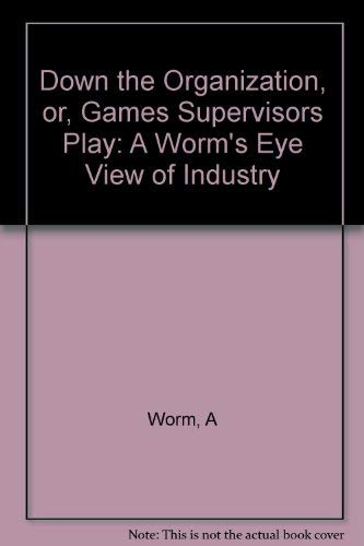 Down the Organization or Games Supervisors Play: A. Worm