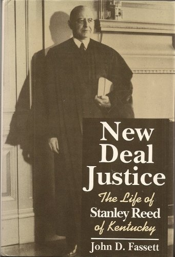 New Deal Justice: The Life of Stanley Reed of Kentucky (signed): Fassett, John D.