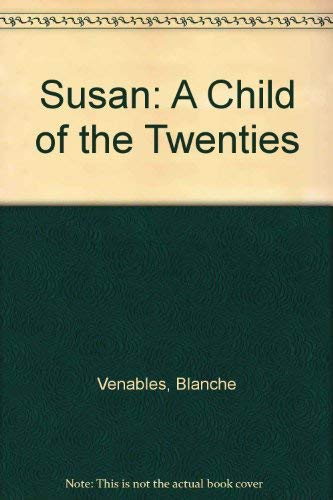 Susan: A Child of the Twenties (1920's): Venables, Blanche