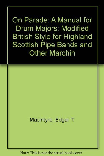 On Parade: A Manual for Drum Majors: Modified British Style for Highland Scottish Pipe Bands and ...