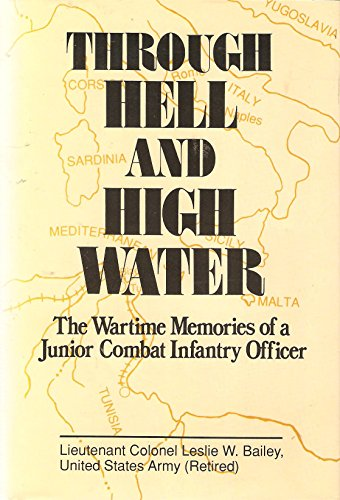 Through Hell and High Water: The Wartime Memories of a Junior Combat Infantry Officer: Bailey, ...