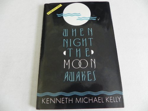 When Night the Moon Awakes: Kelly, Kenneth Michael