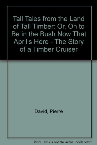 Tall tales from the land of tall timber, or, Oh, to be in the bush now that April's here: The ...