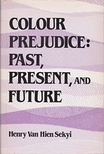 Colour Prejudice: Past, Present and Future: Sekyi, Henry Van Hien