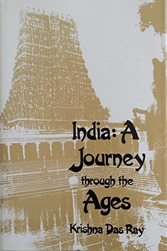 India : A Journey Through the Ages: Krishna D. Ray