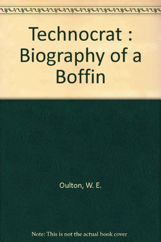 Technocrat Biography of a Boffin