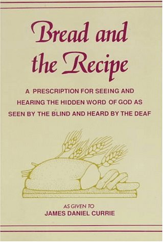 9780533112326: Bread and the Recipe: A Prescription for Seeing and Hearing the Hidden Word of God As Seen by the Blind and Heard by the Deaf