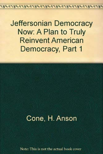 Jeffersonian Democracy Now Signed A Plan to Truly Reinvent American Democracy, Part 1: Cone, H. ...