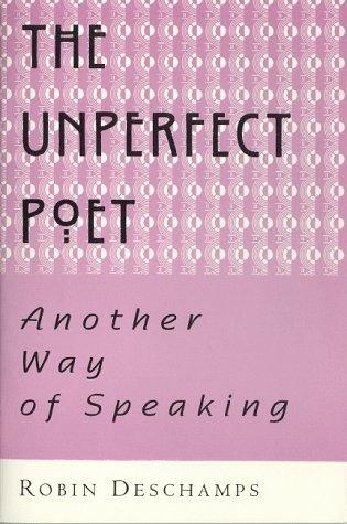 The Unperfect Poet: Another Way of Speaking: Robin Deschamps