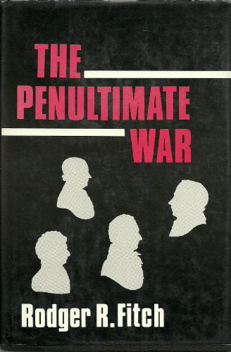 The Penultimate War: Rodger R. Fitch