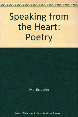 Speaking from the Heart: Poetry: Mertis, John