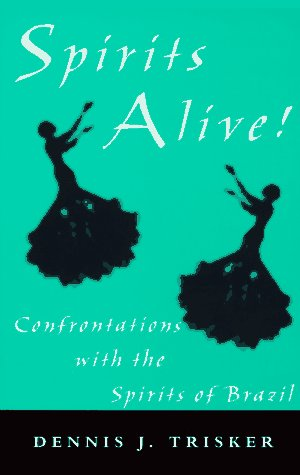 9780533118526: Spirits Alive!: Confrontations with the Spirits of Brazil