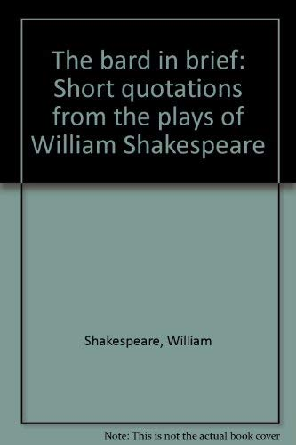 The Bard in Brief: Short Quotations from: Shakespeare, William; Wolfe,