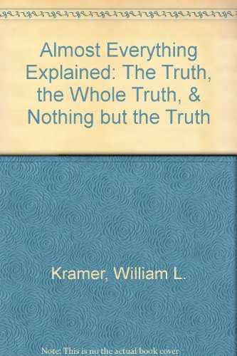 Almost Everything Explained: The Truth, the Whole: Kramer, William L.