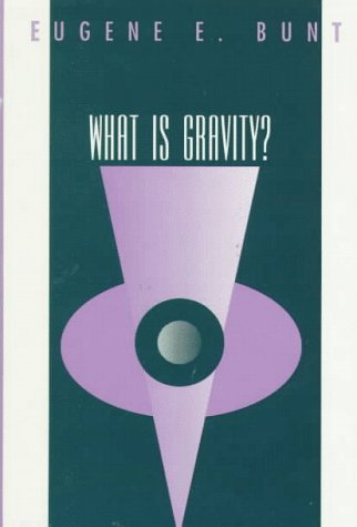 What is Gravity?: Bunt, Eugene E