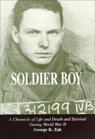 Soldier Boy: A Chronicle of Life and Death and Survival during World War II: Zak, George K.