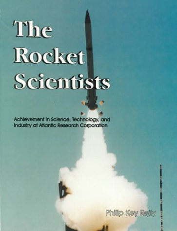 The Rocket Scientists: Achievement in Science, Technology, and Industry at Atlantic Research ...