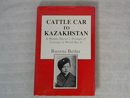 Cattle Car to Kazakhstan: A Woman Doctor's Triumph of Courage in World War II (SIGNED): Berler...