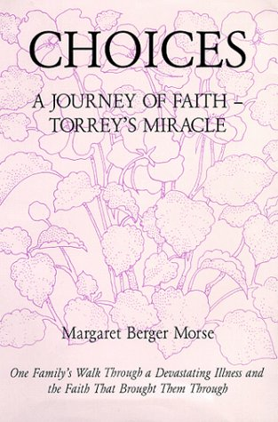 Choices: A Journey of Faith - Torrey's Miracle One Family's Walk Through a Devasting Illness and ...
