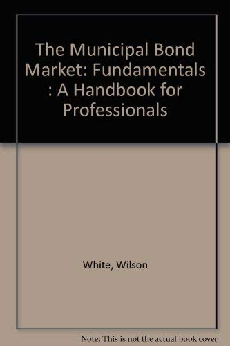 9780533127924: The Municipal Bond Market: Fundamentals