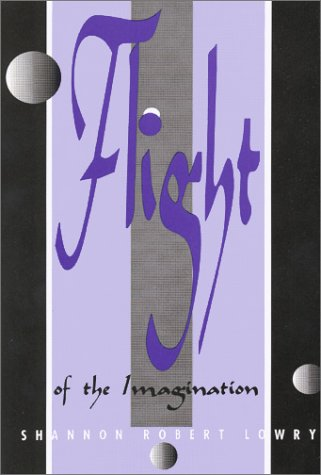 Flight of the Imagination: Lowry, Shannon Robert