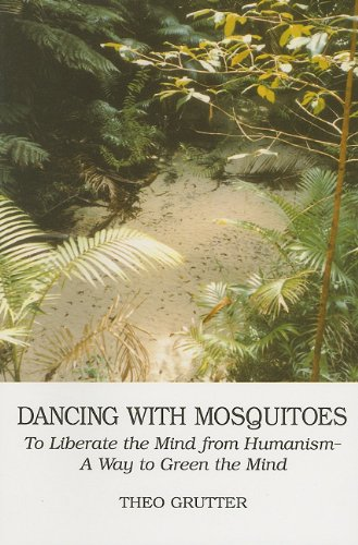 Dancing With Mosquitoes: To Liberate the Mind from Humanism - A Way to Green the Mind