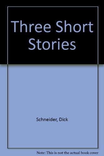 THREE SHORT STORIES: Schneider, Dick