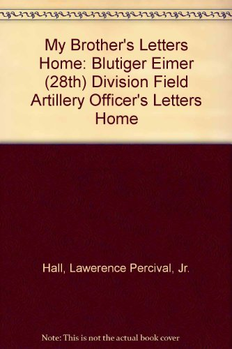 9780533130238: My Brother's Letters Home: Blutiger Eimer (28th) Division Field Artillery Officer's Letters Home